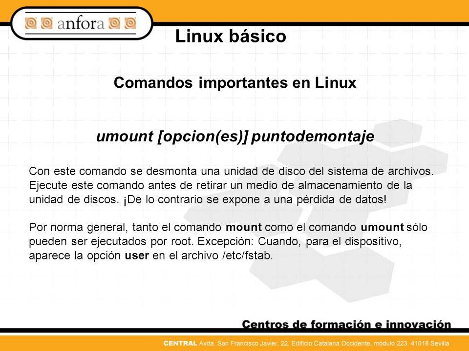 Comandos importantes en Linux umount [opcion(es)] puntodemontaje